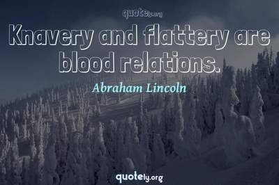 Photo Quote of Knavery and flattery are blood relations.