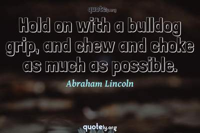 Photo Quote of Hold on with a bulldog grip, and chew and choke as much as possible.