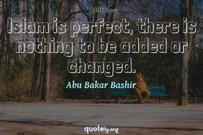 Photo Quote of Islam is perfect, there is nothing to be added or changed.