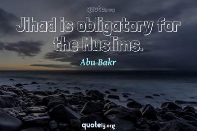 Photo Quote of Jihad is obligatory for the Muslims.