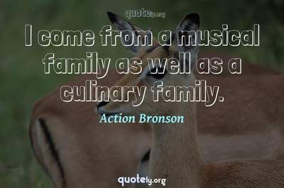 Photo Quote of I come from a musical family as well as a culinary family.