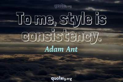 Photo Quote of To me, style is consistency.