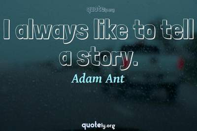 Photo Quote of I always like to tell a story.