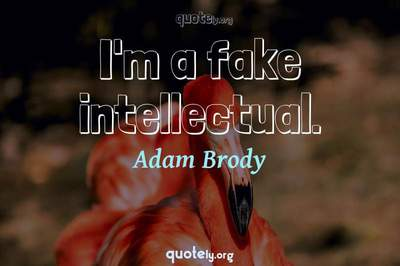 Photo Quote of I'm a fake intellectual.