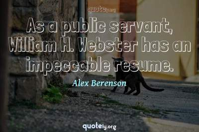 Photo Quote of As a public servant, William H. Webster has an impeccable resume.