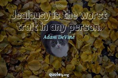 Photo Quote of Jealousy is the worst trait in any person.