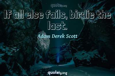 Photo Quote of If all else fails, birdie the last.
