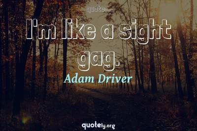 Photo Quote of I'm like a sight gag.
