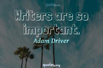 Photo Quote of Writers are so important.