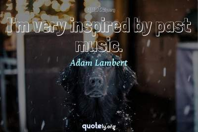 Photo Quote of I'm very inspired by past music.