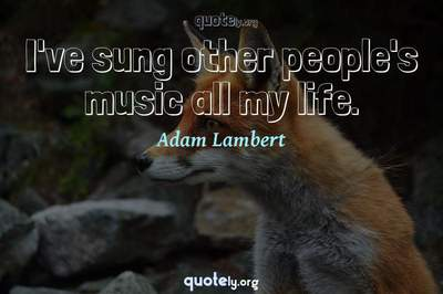 Photo Quote of I've sung other people's music all my life.