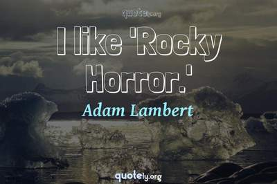 Photo Quote of I like 'Rocky Horror.'