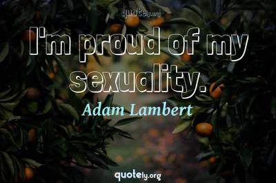 Photo Quote of I'm proud of my sexuality.