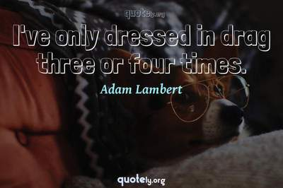 Photo Quote of I've only dressed in drag three or four times.
