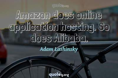 Photo Quote of Amazon does online application hosting. So does Alibaba.