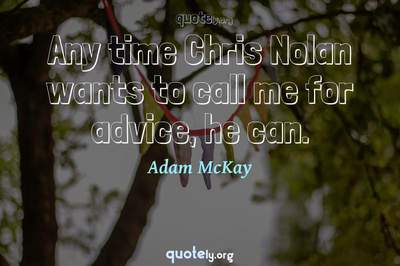Photo Quote of Any time Chris Nolan wants to call me for advice, he can.