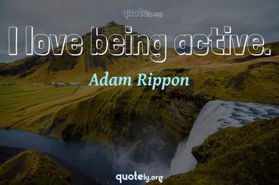 Photo Quote of I love being active.