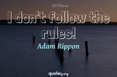 Photo Quote of I don't follow the rules!