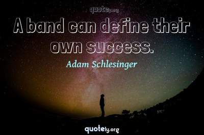 Photo Quote of A band can define their own success.