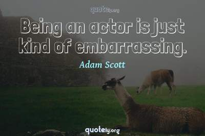 Photo Quote of Being an actor is just kind of embarrassing.