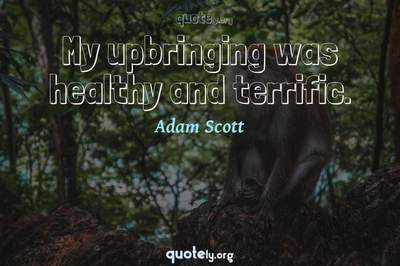 Photo Quote of My upbringing was healthy and terrific.