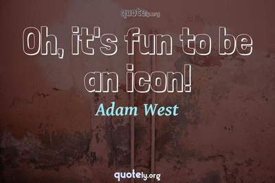 Photo Quote of Oh, it's fun to be an icon!