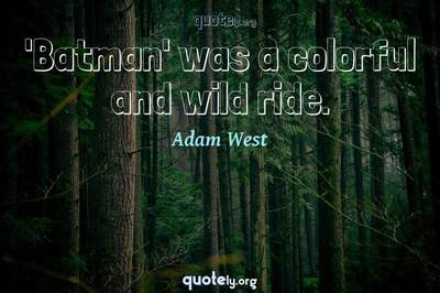 Photo Quote of 'Batman' was a colorful and wild ride.