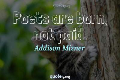 Photo Quote of Poets are born, not paid.