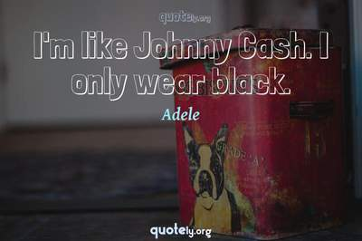 Photo Quote of I'm like Johnny Cash. I only wear black.