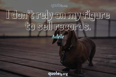 Photo Quote of I don't rely on my figure to sell records.
