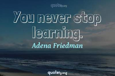 Photo Quote of You never stop learning.