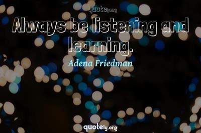 Photo Quote of Always be listening and learning.