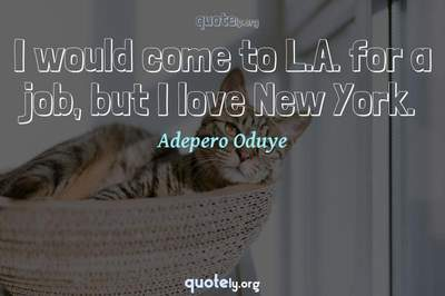 Photo Quote of I would come to L.A. for a job, but I love New York.