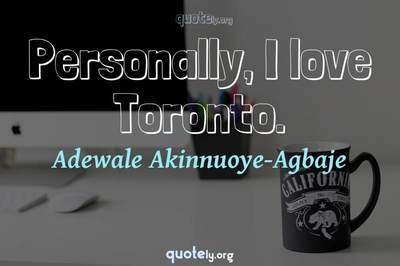 Photo Quote of Personally, I love Toronto.