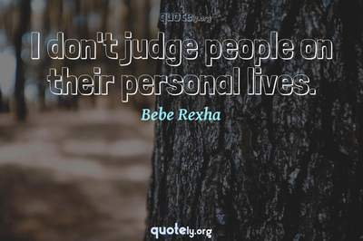 Photo Quote of I don't judge people on their personal lives.
