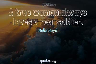 Photo Quote of A true woman always loves a real soldier.