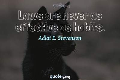Photo Quote of Laws are never as effective as habits.