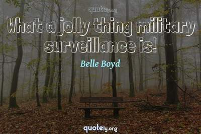 Photo Quote of What a jolly thing military surveillance is!