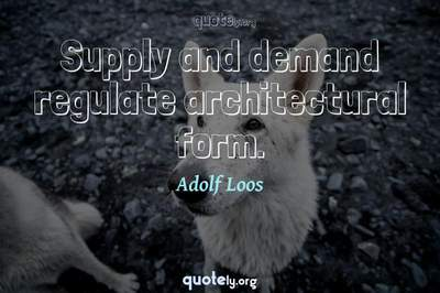 Photo Quote of Supply and demand regulate architectural form.