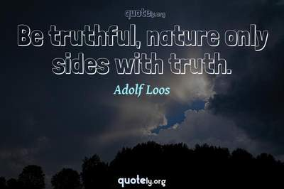 Photo Quote of Be truthful, nature only sides with truth.