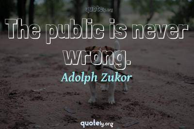 Photo Quote of The public is never wrong.