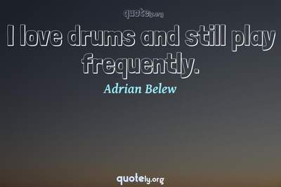 Photo Quote of I love drums and still play frequently.