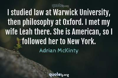 Photo Quote of I studied law at Warwick University, then philosophy at Oxford. I met my wife Leah there. She is American, so I followed her to New York.