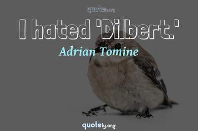 Photo Quote of I hated 'Dilbert.'