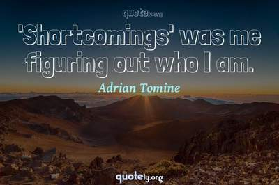 Photo Quote of 'Shortcomings' was me figuring out who I am.