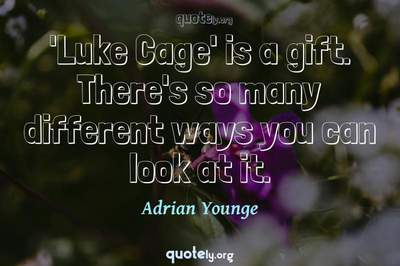 Photo Quote of 'Luke Cage' is a gift. There's so many different ways you can look at it.