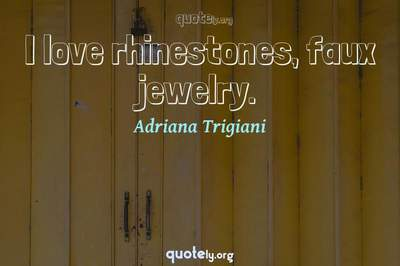 Photo Quote of I love rhinestones, faux jewelry.