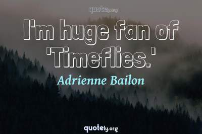 Photo Quote of I'm huge fan of 'Timeflies.'
