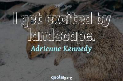 Photo Quote of I get excited by landscape.
