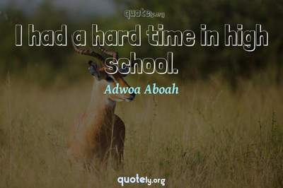 Photo Quote of I had a hard time in high school.